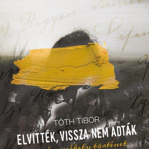 KÖNYVISMERTETŐ – Tóth Tibor: Elvitték, vissza nem adták
